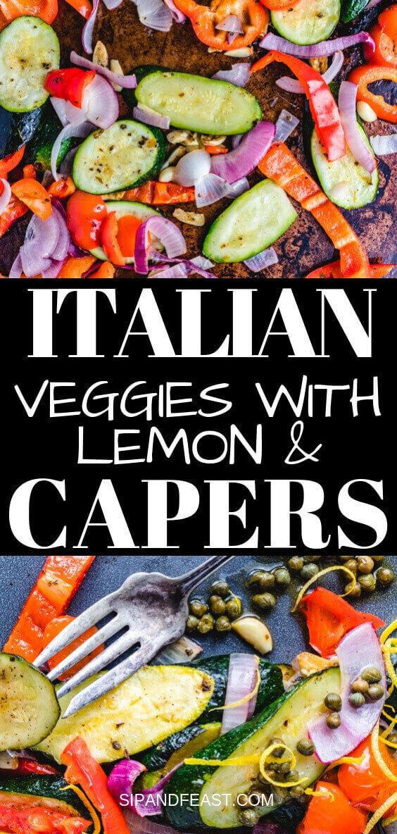 Easy Italian roasted vegetables with a delicious lemon caper sauce.  Makes a great weeknight side dish recipe. #Italianfood #capers #lemon #easyrecipe #sidedish
