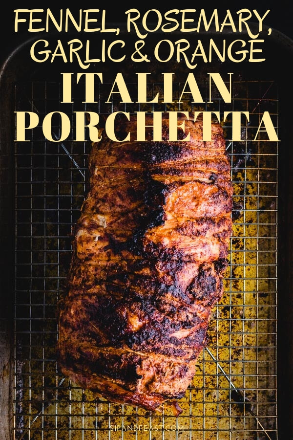 Porchetta - Italian Pork Roast.  Awesome centerpiece for holidays or parties or any day you want a delicious show stopping meal.  Stuffed with orange zest, fennel, rosemary, pine nuts and garlic this will become a family favorite dinner. #sipandfeast #porkroast #roast #dinnerrecipe #porkbelly #fennel #oranges #italianrecipe